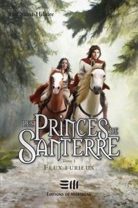 Luc Saint-Hilaire - Les Princes de Santerre  : Les Princes de Santerre - Feux furieux.