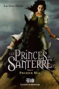 Luc Saint-Hilaire - Les Princes de Santerre  : Les Princes de Santerre - Premier mal.