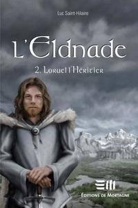 Luc Saint-Hilaire - L'Eldnade  : Loruel l'héritier.