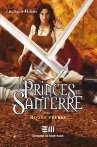 Luc Saint-Hilaire - Les Princes de Santerre  : Rouge frères.
