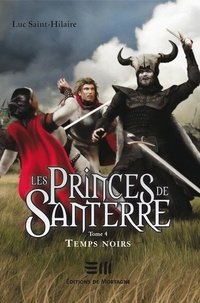 Luc Saint-Hilaire - Les Princes de Santerre  : Temps noirs.