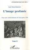 Luc Scaccianoce - L'image profanée - Pour une contre-histoire de l'art après 1789, tome 2.