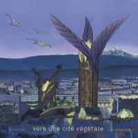 Luc Schuiten et Pierre Loze - Vers une cité végétale.