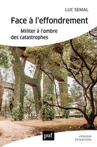Luc Semal - Face à l'effondrement - Militer à l'ombre des catastrophes.
