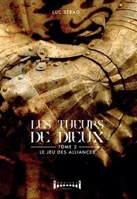 Luc Sérao - Les tueurs de Dieux - Tome 2, Le jeu des alliances.