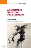 Luc Sigalo Santos - L'administration des vocations - Enquête sur le traitement du chômage artistique en France.