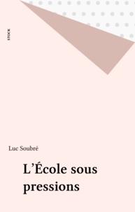 Luc Soubré - L'école sous pressions.