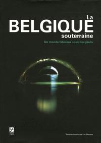 Luc Stevens et Guy Deflandre - La Belgique souterraine - Un monde fabuleux sous nos pieds.