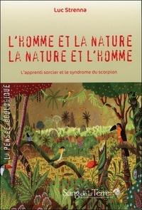 Luc Strenna - L'homme et la nature, la nature et l'homme - L'apprenti sorcier et le syndrome du scorpion.