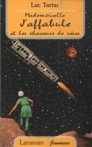 Luc Tartar - Mademoiselle J'affabule et les chasseurs de rêves.