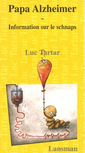 Luc Tartar - Papa Alzheimer - Information sur le schnaps.