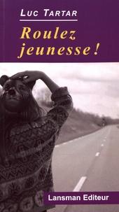 Luc Tartar - Roulez jeunesse !.