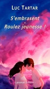 Luc Tartar - S'embrasent - Roulez jeunesse !.