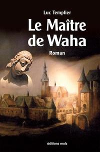 Luc Templier - Le Maître de Waha.