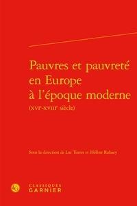 Luc Torres et Hélène Rabaey - Pauvres et pauvreté en Europe à l'époque moderne (XVIe-XVIIIe siècle).