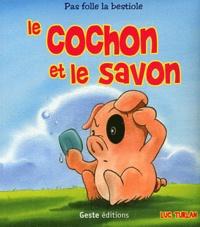 Luc Turlan - Le cochon et le savon.