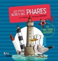 Luc Turlan et Véronique Hermouet - Les p'tits secrets des phares.