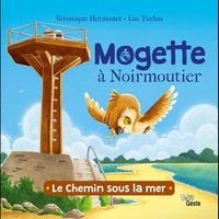 Luc Turlan et Véronique Hermouet - Mogette la chouette de Vendée  : Mogette à Noirmoutier - Le chemin sous la mer.