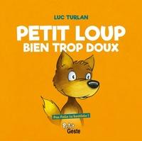 Luc Turlan - Petit loup bien trop doux.