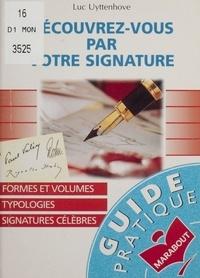 Luc Uyttenhove - Découvrez-vous par votre signature.