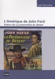 Luc Vancheri - L'Amérique de John Ford - Autour de La prisonnière du désert.