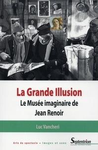 Luc Vancheri - La Grande illusion - Le Musée imaginaire de Jean Renoir : essai d'iconologie politique.