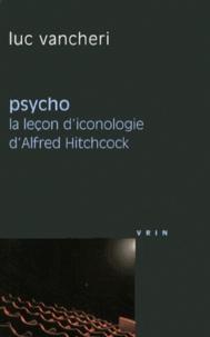 Luc Vancheri - Psycho - La leçon d'iconologie d'Alfred Hitchcock.