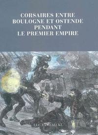 Luc Vanhaecke - Corsaires entre Boulogne et Ostende pendant le Premier Empire.