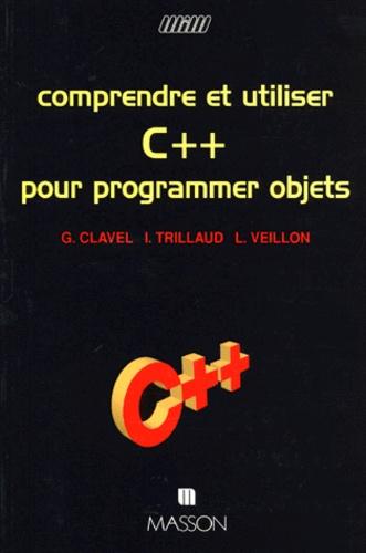 Luc Veillon et Gilles Clavel - Comprendre et utiliser C pour programmer objets.