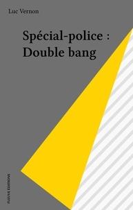 Luc Vernon - Spécial-police : Double bang.