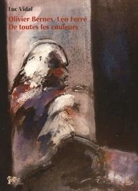 Luc Vidal - Olivier Bernex, Léo Ferré de toutes les couleurs.