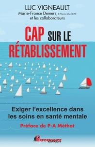 Luc Vigneault - Cap sur le rétablissement - Exiger l'excellence dans les soins en santé mentale.