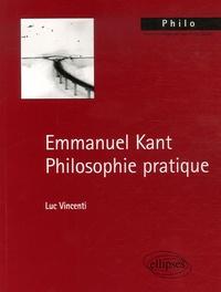 Luc Vincenti - Emmanuel Kant - Philosophie pratique.