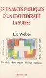 Luc Weber - Les finances publiques d'un état fédératif : la Suisse.