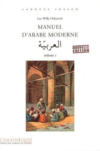 Luc-Willy Deheuvels - Manuel d'arabe moderne - Volume 1.