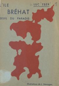 Luc Yber et L. Séevagen - L'île Bréhat, seuil du paradis.