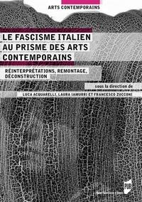 Luca Acquarelli et Laura Iamurri - Le fascisme italien au prisme des arts contemporains - Réinterprétations, remontage, déconstruction.