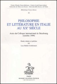 Luca Badini Confalonieri et  Collectif - Philosophie et littérature en Italie au XXème siècle. - Actes du colloque de Strasbourg (octobre 1999).
