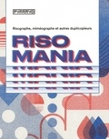 Luca Bendandi et Luca Bogoni - Risomania - Risographe, miméographe et autre duplicopieurs.
