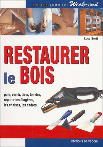 Luca Berti - Restaurer le bois.