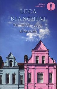 Luca Bianchini - Dimmi che credi al destino.