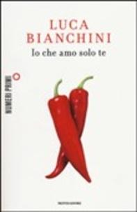 Luca Bianchini - Io che amo solo te.