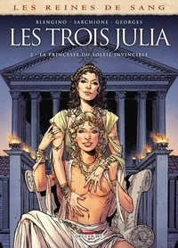 Luca Blengino et Antonio Sarchione - Les reines de sang  : Les trois Julia - Tome 2, La princesse du soleil invincible.