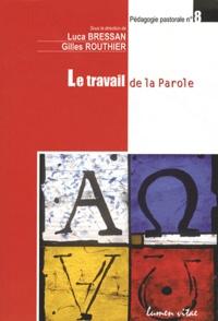 Luca Bressan et Gilles Routhier - Le travail de la Parole.