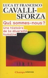 Luca Cavalli-Sforza et Francesco Cavalli-Sforza - Qui sommes-nous ? - Une histoire de la diversité humaine.