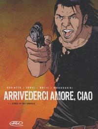Luca Crovi - Arrivederci Amore, Ciao Tome 1 : Storia di una canaglia.