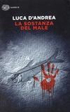 Luca D'Andrea - La sostanza del male.