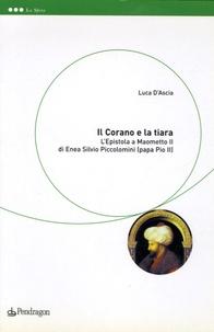 Luca D' Ascia - Il corano e la tiria - L'epistola a Maometto di Enea Silvio Piccolomini ( papa Pio II).