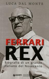 Luca Dal Monte - Ferrari Rex - Biografia di un grande italiano del Novecento.