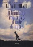 Luca Di Fulvio - Il bambino che trovo il sole di notte.